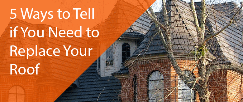5 Ways To Tell If You Need to Replace Your Roof